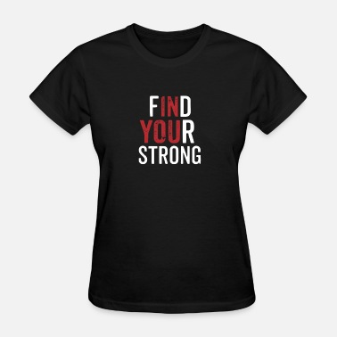 Be Strong Find Your Strong - Women's T-Shirt