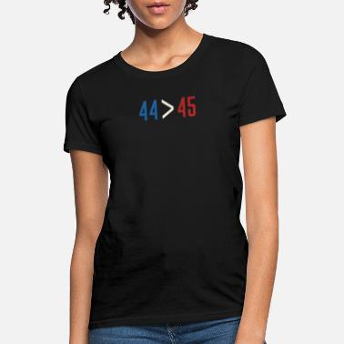 Obama 44 44 Greater Than 45 Shirt Obama Supporter AntiTrump - Women's T-Shirt