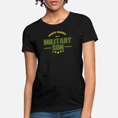 Military Parents Proud Parent of a military son - Women's T-Shirt