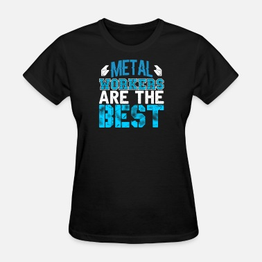 Fabrication Metal Workers are the Best Metal Working - Women's T-Shirt