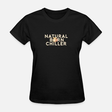 Natural Born Chiller Natural Born Chiller - Women's T-Shirt