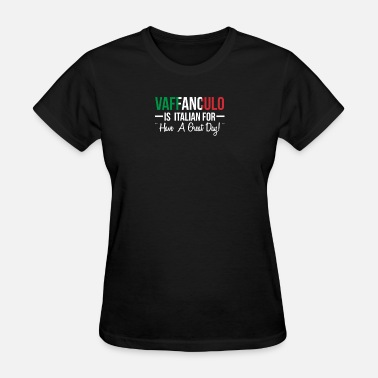Vaffanculo Vaffanculo Is Italian For Have A Great Day - Women's T-Shirt