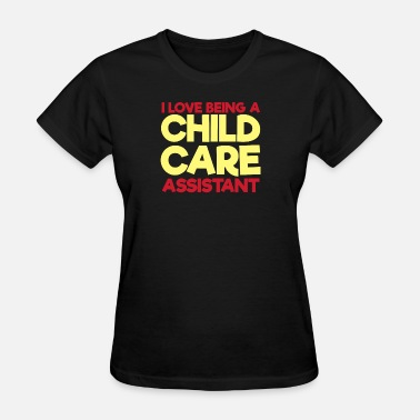 Child Care Worker Child Care Assistant worker gift - Women's T-Shirt
