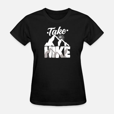 Hiking Hikers Take a Hike Hiker Wanderer Hiking - Women's T-Shirt