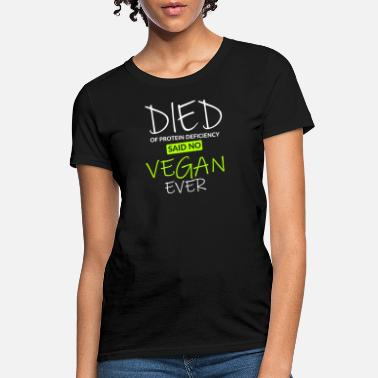 Defici Died of protein deficiency Quote Vegan Loves Gift Tee Shirt - Women's T-Shirt