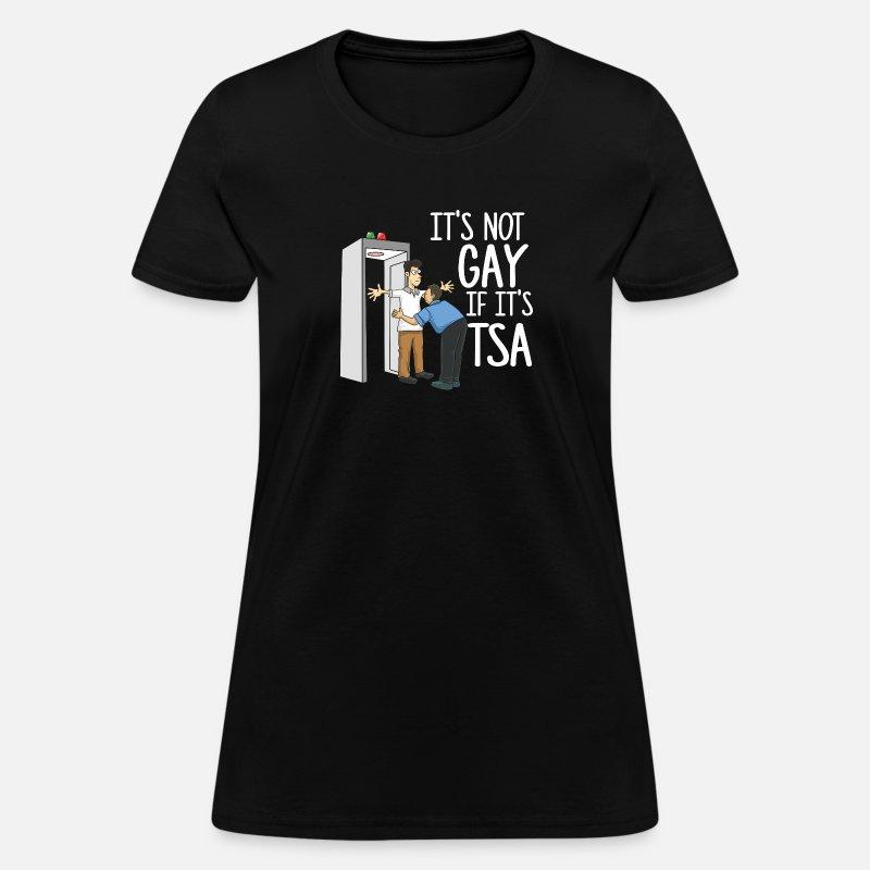 79cb0338d Funny GAYS Tee: It's Not Gay If It's tsa Women's T-Shirt | Spreadshirt