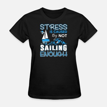 Captain Cold Sailing - Stress Is Caused By Not Sailing Enough - Women's T-Shirt