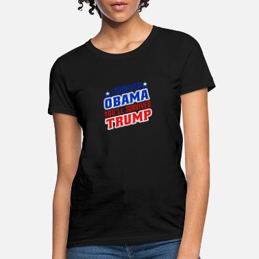 Pro Obama Funny I survived Obama, you'll survive Trump - Women's T-Shirt