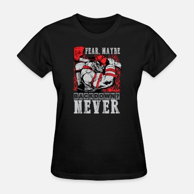 Never Fear Fear maybe, Backdown? NEVER - Women's T-Shirt