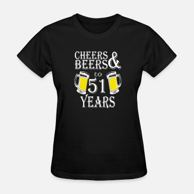51 Year Cheers And Beers To 51 Years - Women's T-Shirt