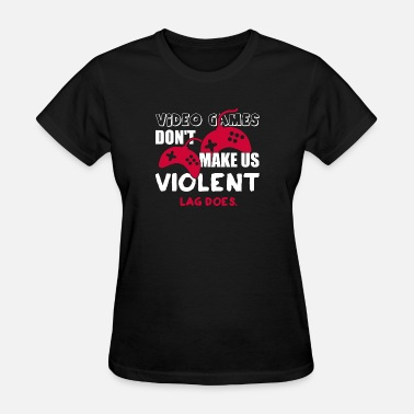 Video Game Porn Gamer - Video games don't make us violent. Lag d - Women's T-Shirt