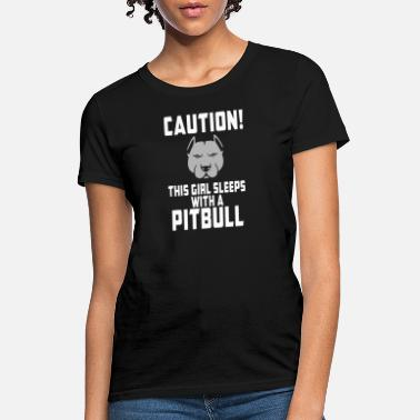 Pitbull Girl Caution This Girl Sleeps With A Pitbull - Women's T-Shirt