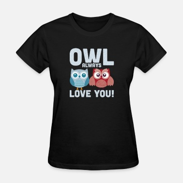 Owl Always Love You Owl Always Love You - Women's T-Shirt