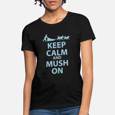 Winter Keep Calm & MUSH On - Women's T-Shirt