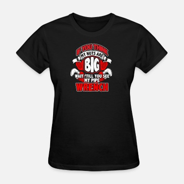 Shop Plumbers Pipe Wrench T Shirts Online Spreadshirt