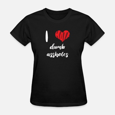 Asshole Symbol I hate dumb assholes | Mobbing | Bullying | Heart - Women's T-Shirt