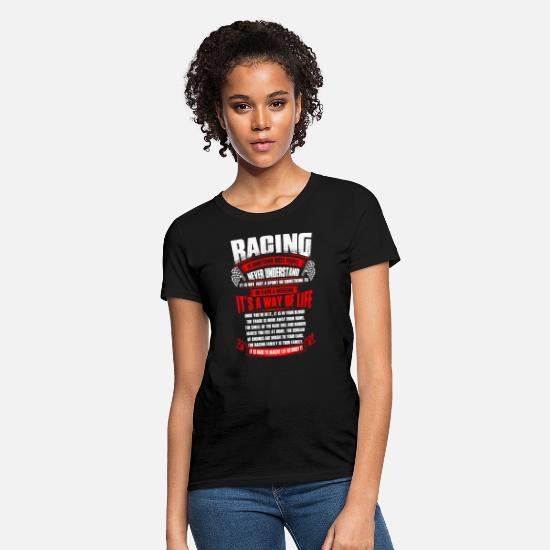 Racing T-Shirts - Racing Racing racing is somthing most people - Women's T-Shirt black