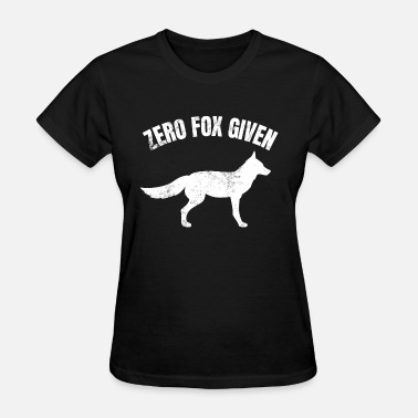 Fuck Forest Zero Fox (Fucks) Given Clever Smart Funny Fox Gift - Women's T-Shirt