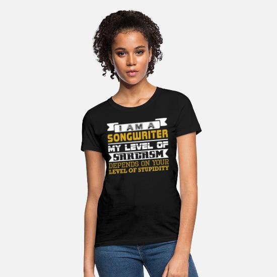 Stupidity T-Shirts - Im Songwriter Level Sarcasm Depend Level Stupidity - Women's T-Shirt black