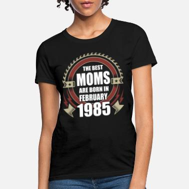 February 1985 The Best Moms are Born in February 1985 - Women's T-Shirt