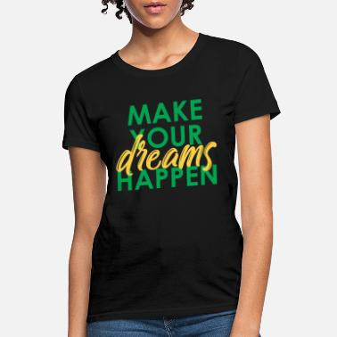 Expression Make Your Dreams Happen - Women's T-Shirt