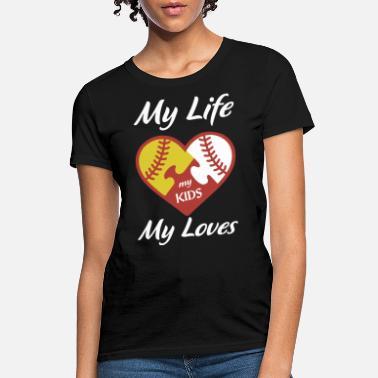 225995fcfd62 Softball Sayings my life my kids my loves baseball softball - Women's.  Women's T-Shirt