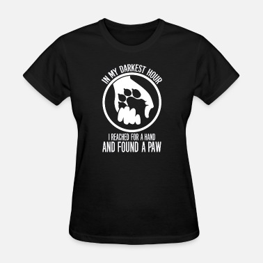 Hour Paw - In my darkest hour I reached for a hand - Women's T-Shirt