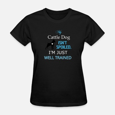 Gas Mask Dog My cattle DOG isn 039 t spoiled I 039 m just we - Women's T-Shirt