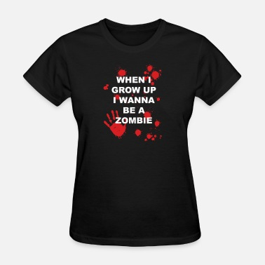 When I Grow Up When I Grow Up I Wanna Be A Zombie - Women's T-Shirt