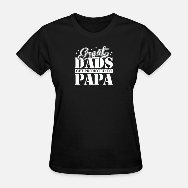 Great Dads Get Promoted To Papa Great Dads Get Promoted To Papa - Women's T-Shirt