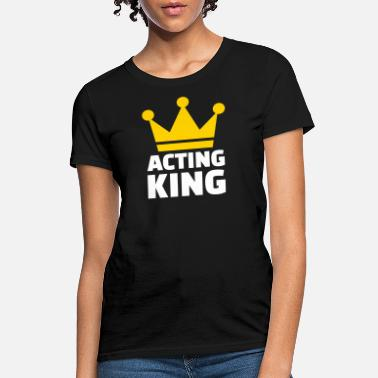 Acting Acting - Women's T-Shirt