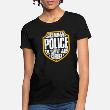 Serve Literary Grammar Police To Serve and Correct - Women's T-Shirt