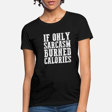 42fbb9542 If Only Sarcasm Burned Calories Sarcastic T-Shirt - Women's T