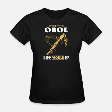 Would Music - without the oboe life would b t - Women's T-Shirt