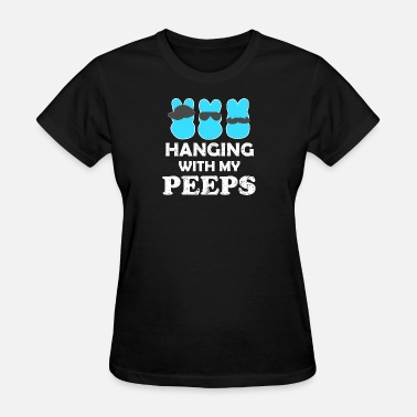 Easter Sayings Easter - na hanging with my peeps funny easter - Women's T-Shirt