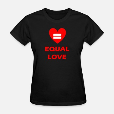 Love Is Equal Equal Love - Women's T-Shirt