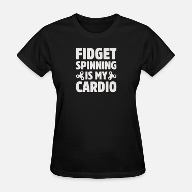 Cardiography New Design Fidget Spinning Is My Cardio - Women's T-Shirt