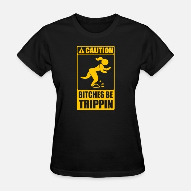 Best Bitches New Design Caution Bitches Be Trippin Best Seller - Women's T-Shirt