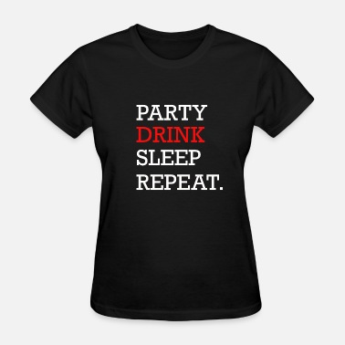 Sleep Party party drink sleep repeat - Women's T-Shirt