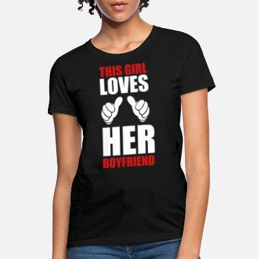Boyfriend Girlfriend this_girl_loves her boyfriend - Women's T-Shirt