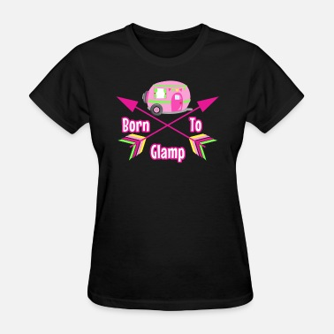 Glamping Born to Glamp Glamping Camping Design - Women's T-Shirt