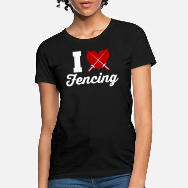 I love fencing gift fencing tournament - Women's T-Shirt