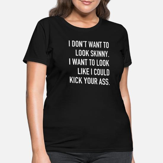 7f9ec4701209 I dont want to look skinny meme t shirts - Women's T-Shirt. Front. Front