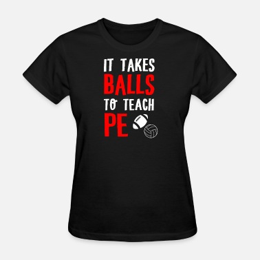 Physical Education Physical education teacher - it takes balls to t - Women's T-Shirt