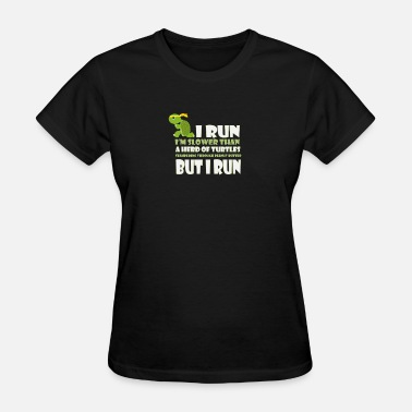 I Run Slower Than A Herd Of Turtles I run I'm slower than a herd of turtles - Women's T-Shirt