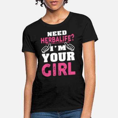 c5fc6a0a Herbalife need herbalife I am your girlfriend - Women's T-Shirt
