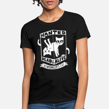 Wanted wanted dead alive schrodinger s cat - Women's T-Shirt
