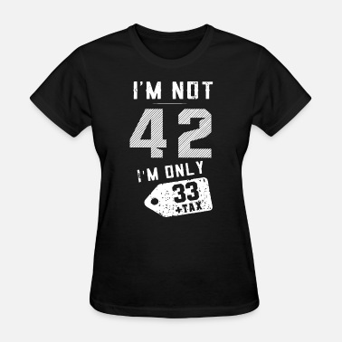 I Am 33 I am not 43 I am only 33 tax birthday - Women's T-Shirt