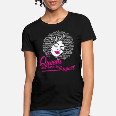 Queen Queens Are Born In August Strong Black Women - Women's T-Shirt