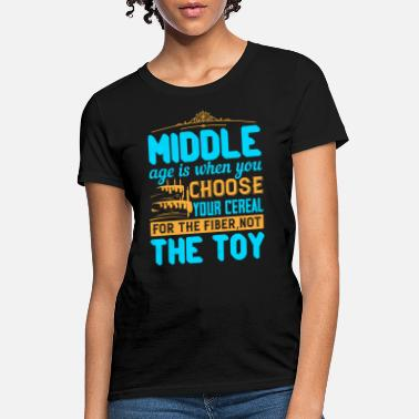 Middle Ages Middle age is when you choose your cereal - Women's T-Shirt